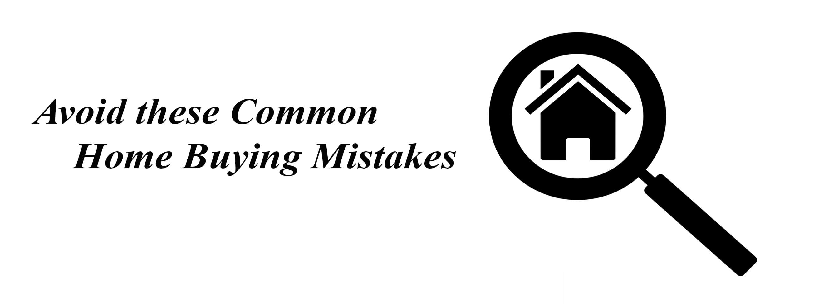 Home Buying Mistakes First-time Homebuyers Must Avoid